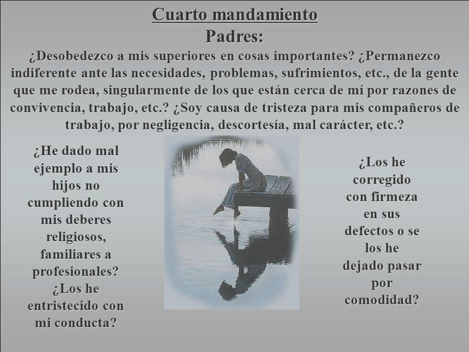 Cuarto mandamiento Hijos: ¿he desobedecido a mis padres o superiores en cosas importantes.