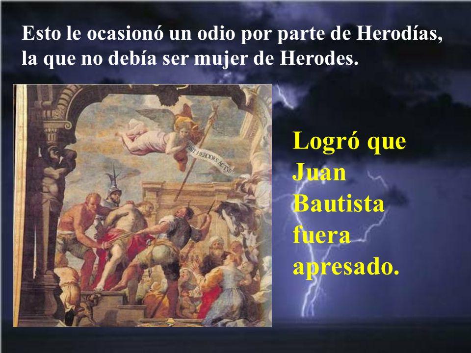También predicaba a Herodes, cuando tuvo la oportunidad. Le decía que no debía convivir con la esposa de su hermano.