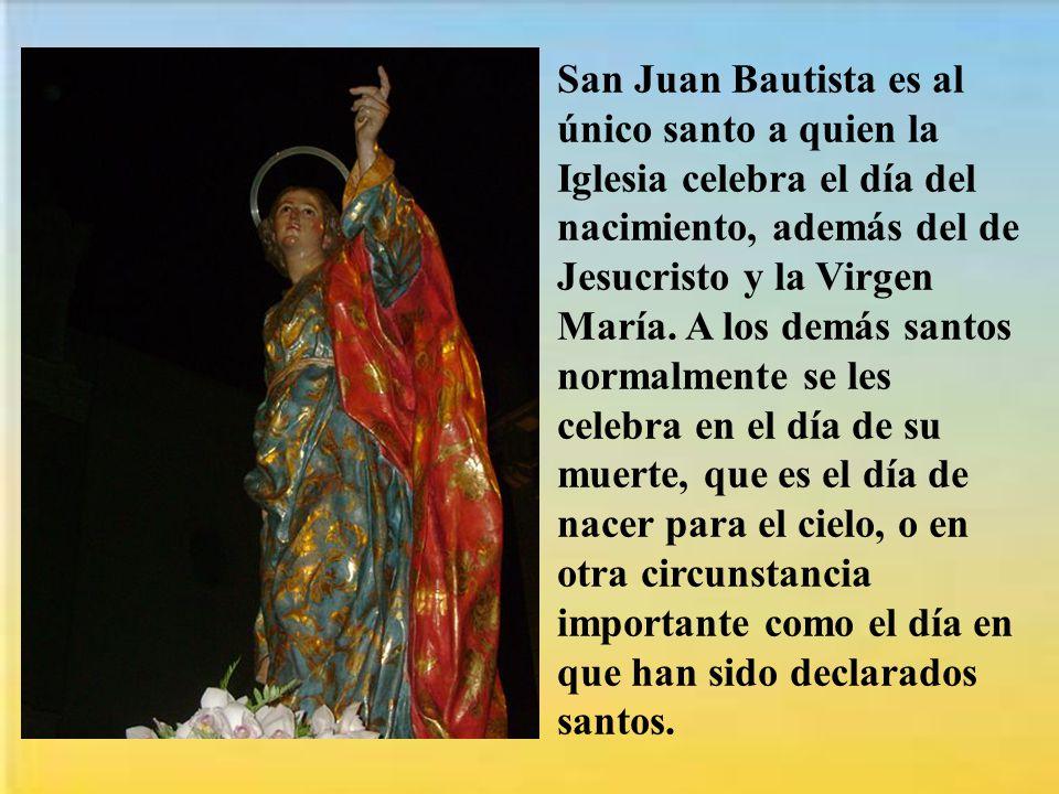 San Juan Bautista es al único santo a quien la Iglesia celebra el día del nacimiento, además del de Jesucristo y la Virgen María.