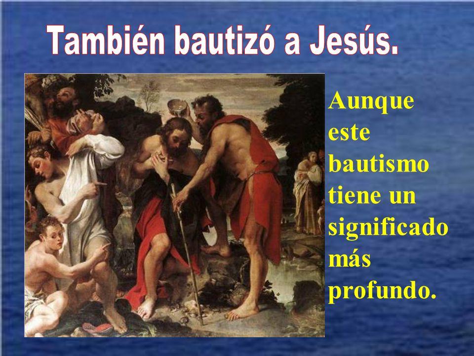 A san Juan le llamamos Bautista, porque bautizaba con agua a los que venían arrepentidos.