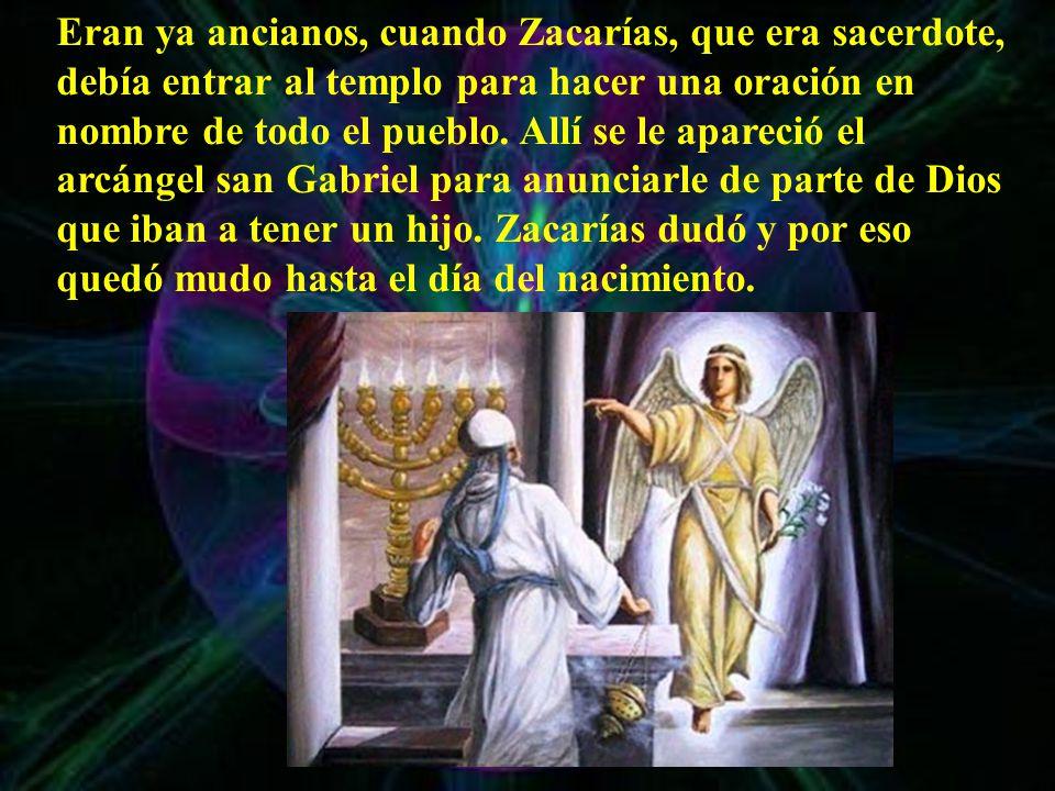 Eran ya ancianos, cuando Zacarías, que era sacerdote, debía entrar al templo para hacer una oración en nombre de todo el pueblo.