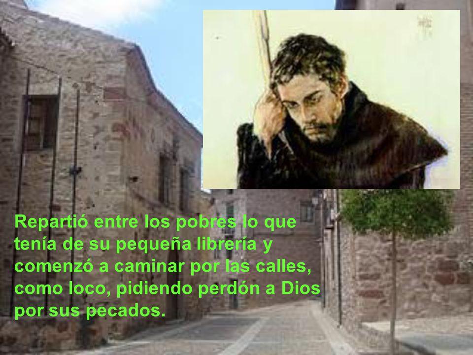 Juan se confesó con san Juan de Ávila. Y él se puso como penitencia hacerse el loco para que la gente le humillara y le hiciese sufrir.