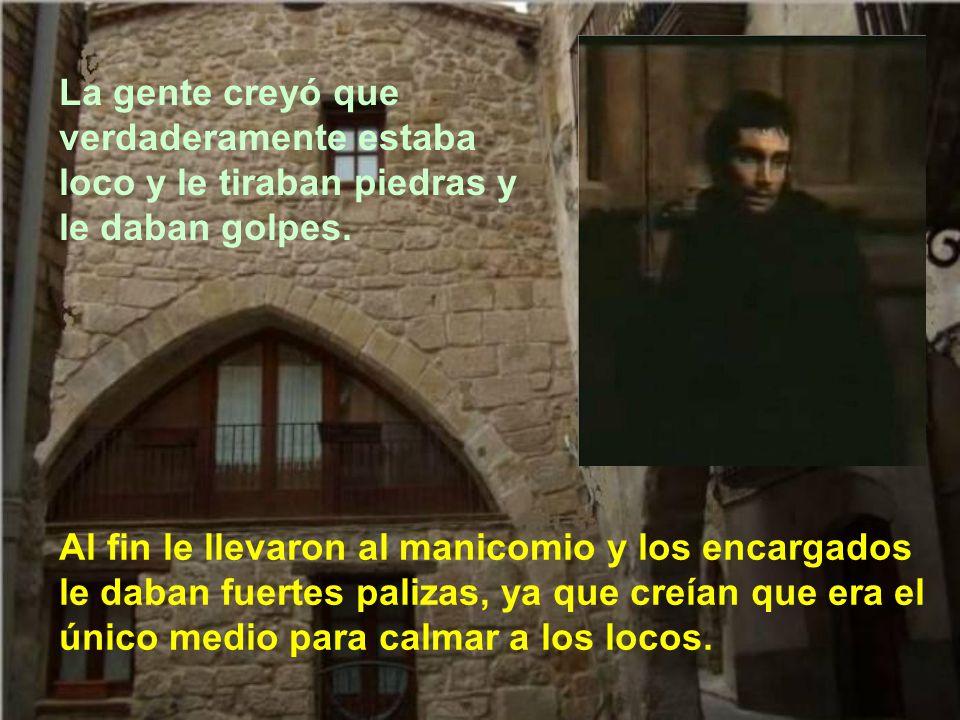 Repartió entre los pobres lo que tenía de su pequeña librería y comenzó a caminar por las calles, como loco, pidiendo perdón a Dios por sus pecados.
