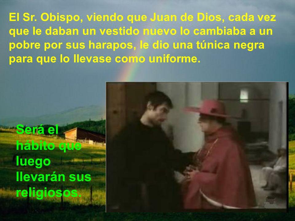 El Sr. Obispo, viendo la gran obra de caridad que hacía, comenzó a llamarle; Juan de Dios. Y así le llamará la gente en adelante.