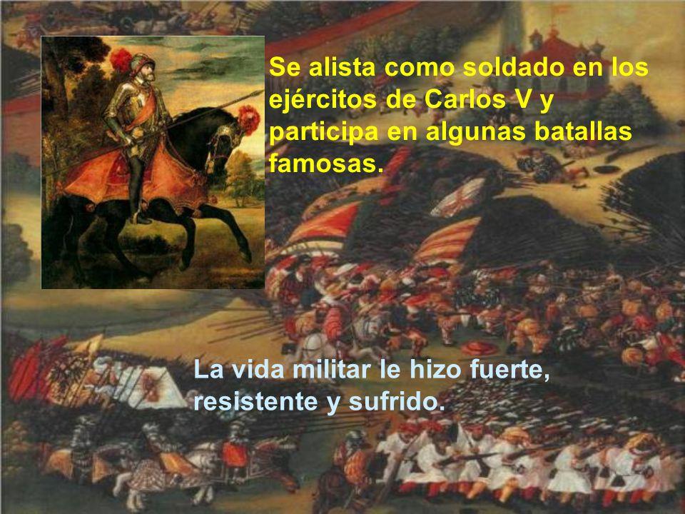 Se alista como soldado en los ejércitos de Carlos V y participa en algunas batallas famosas.