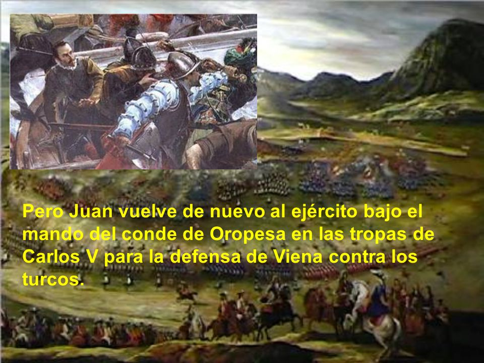 Pero Juan vuelve de nuevo al ejército bajo el mando del conde de Oropesa en las tropas de Carlos V para la defensa de Viena contra los turcos.