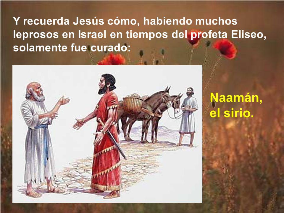 Recuerda Jesús cómo Elías, cuando estaba necesitado, fue socorrido por una viuda de Sarepta, en el territorio de Sidón.