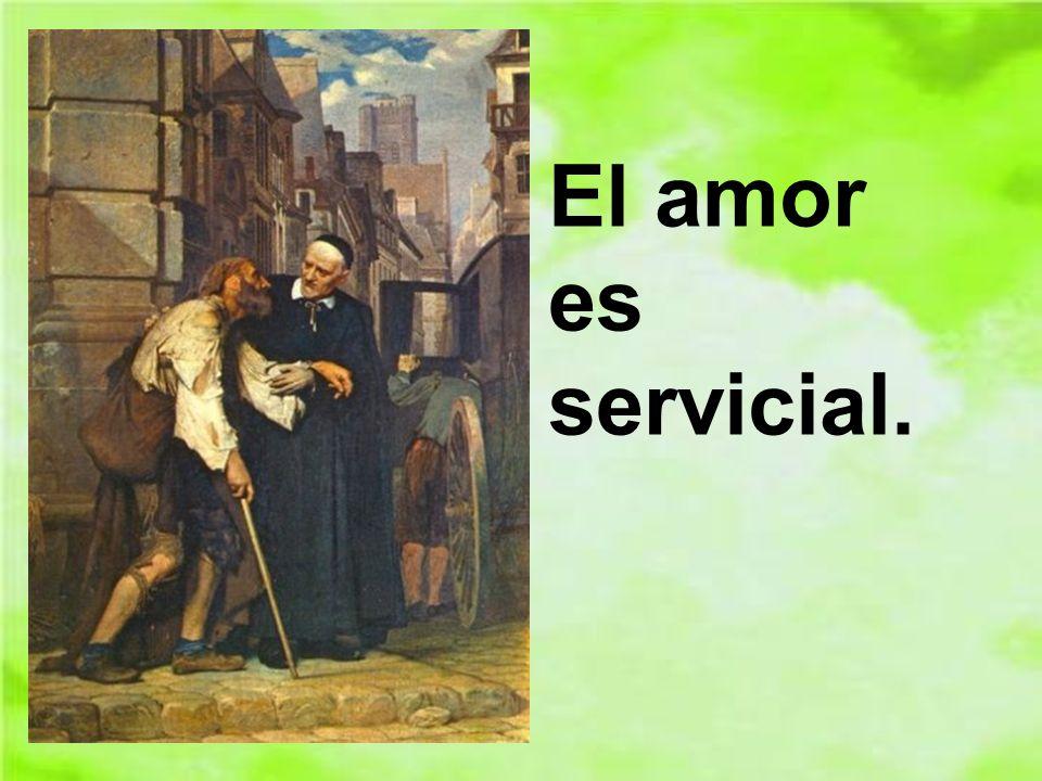El amor es compren- sivo, el amor es servicial.