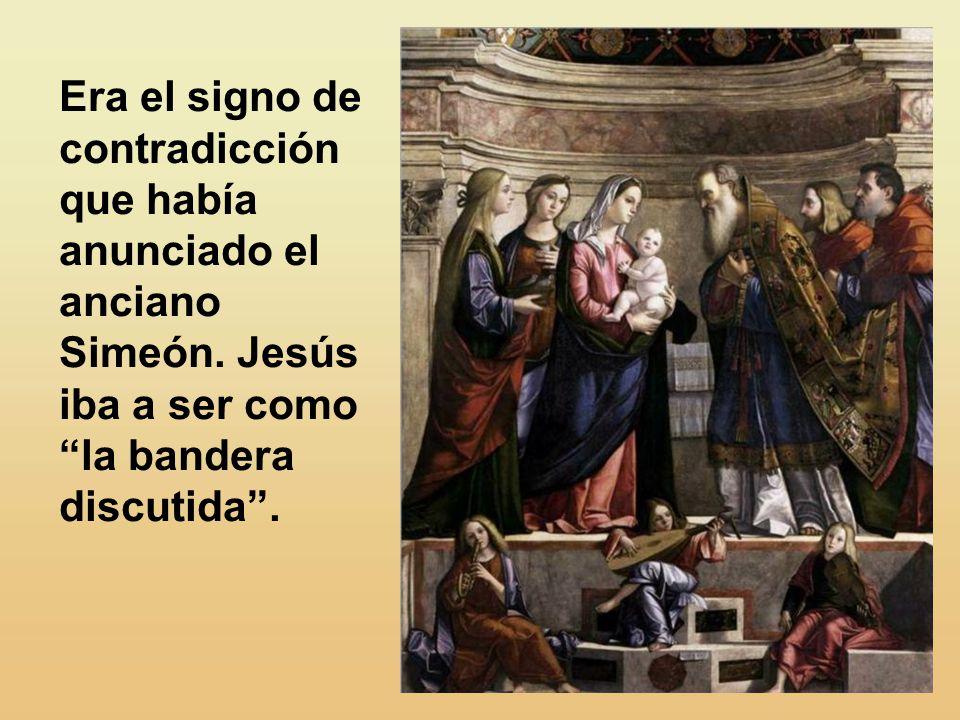 Era el signo de contradicción que había anunciado el anciano Simeón.