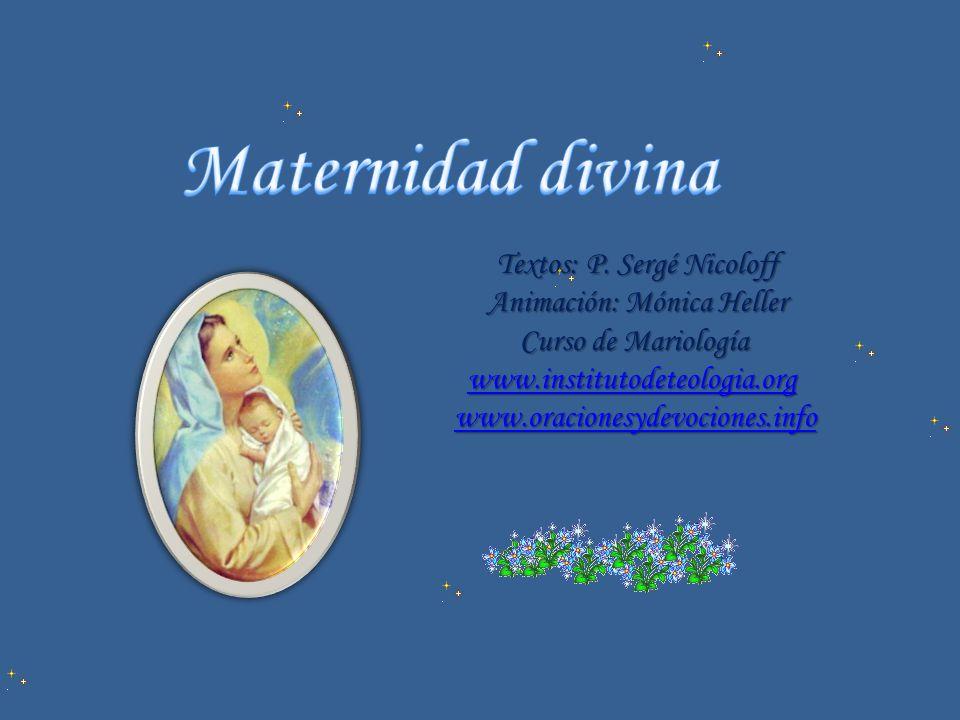 Textos: P. Sergé Nicoloff Animación: Mónica Heller Curso de Mariología www.institutodeteologia.org www.oracionesydevociones.info