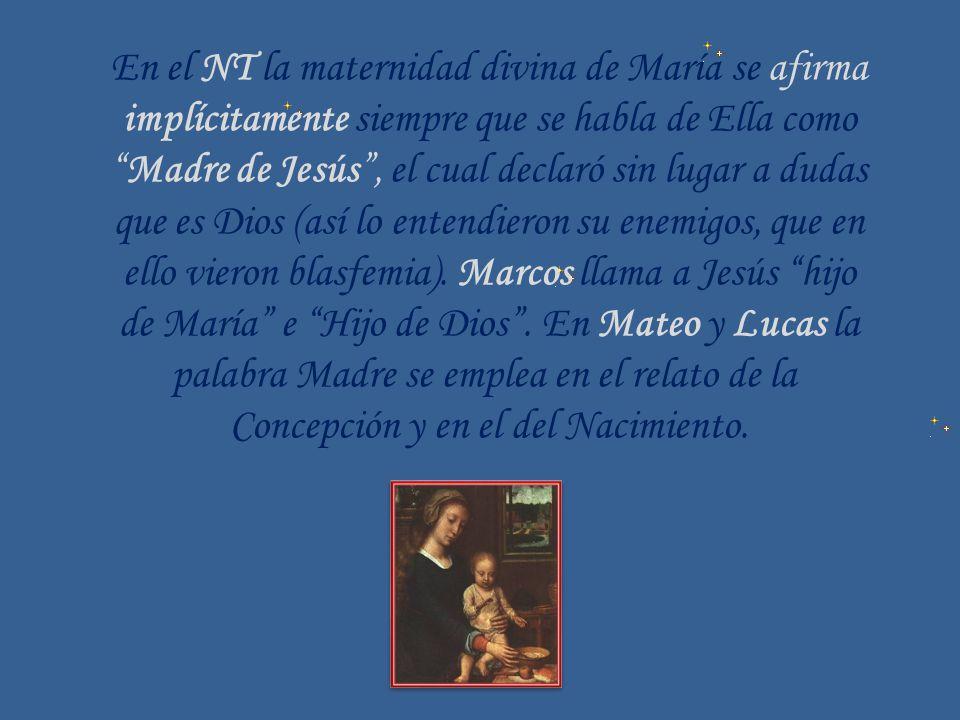 En el NT la maternidad divina de María se afirma implícitamente siempre que se habla de Ella como Madre de Jesús, el cual declaró sin lugar a dudas qu