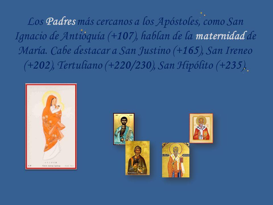 Los Padres más cercanos a los Apóstoles, como San Ignacio de Antioquía (+107), hablan de la maternidad de María. Cabe destacar a San Justino (+165), S