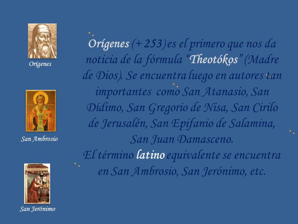 Orígenes (+ 253) es el primero que nos da noticia de la fórmula Theotókos (Madre de Dios). Se encuentra luego en autores tan importantes como San Atan
