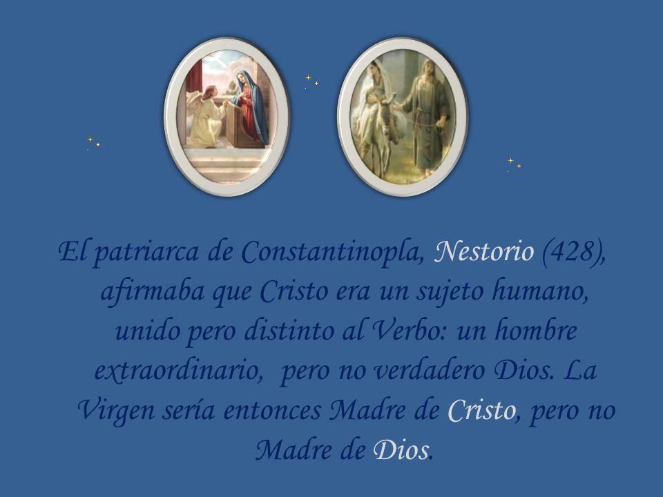 El patriarca de Constantinopla, Nestorio (428), afirmaba que Cristo era un sujeto humano, unido pero distinto al Verbo: un hombre extraordinario, pero