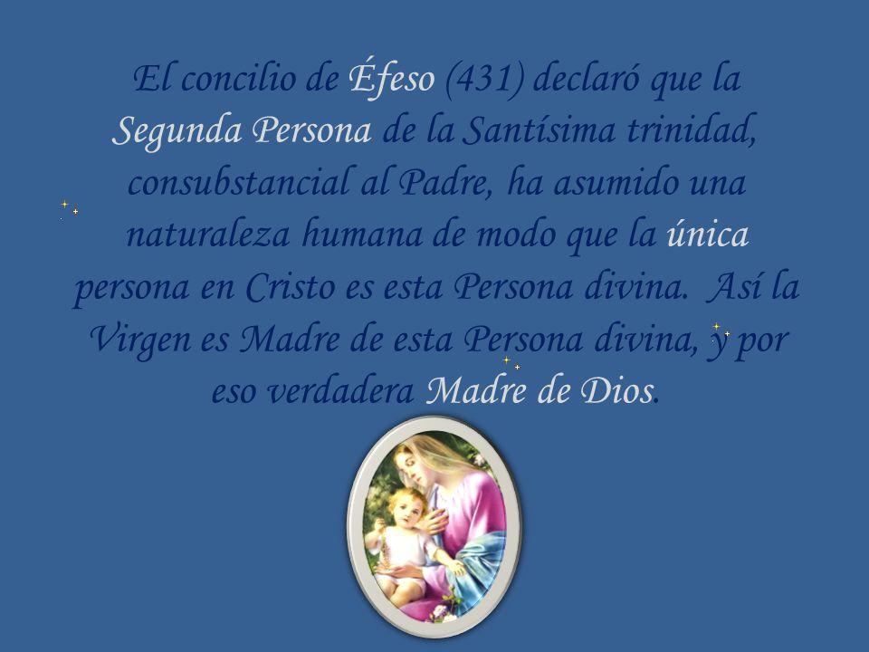 El concilio de Éfeso (431) declaró que la Segunda Persona de la Santísima trinidad, consubstancial al Padre, ha asumido una naturaleza humana de modo