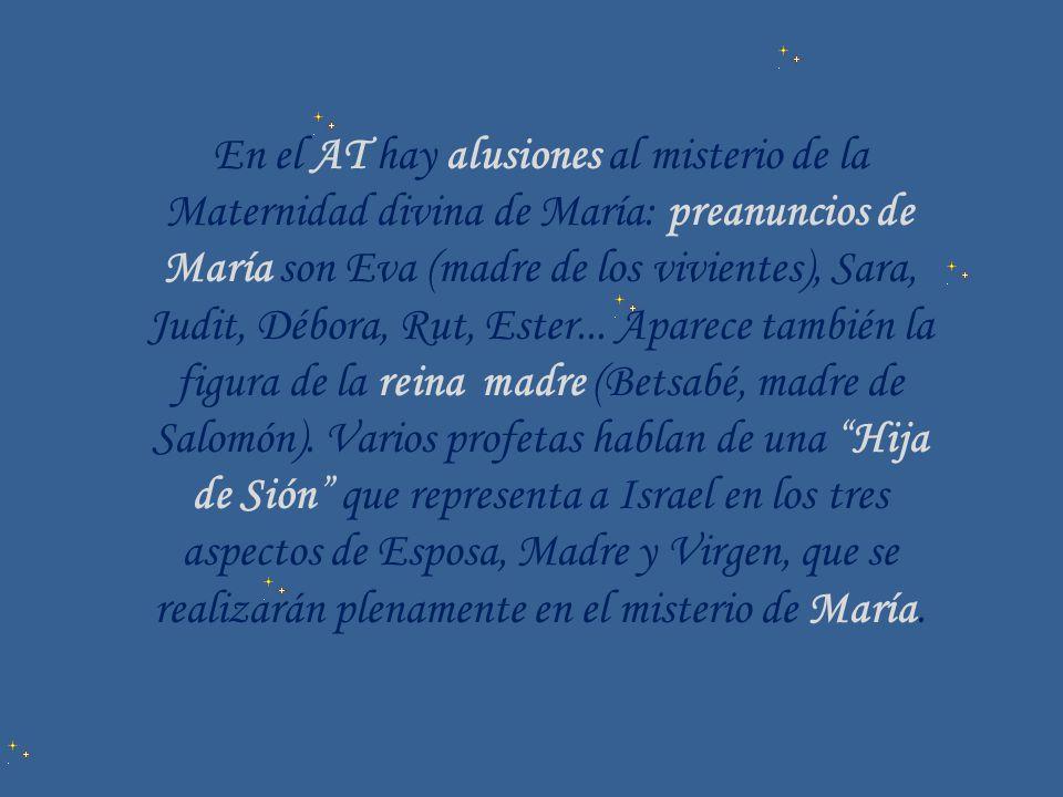 En el AT hay alusiones al misterio de la Maternidad divina de María: preanuncios de María son Eva (madre de los vivientes), Sara, Judit, Débora, Rut,