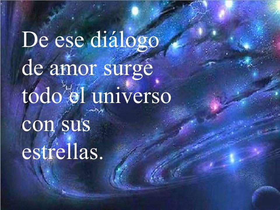 comunicación gozosa envuelta en amor infinito. Dios era diálogo,