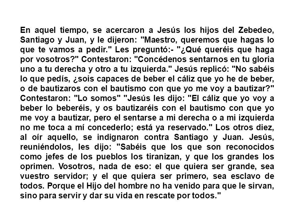 Hoy el evangelio es de san Marcos, como en la mayoría del ciclo B. Mc 10, 35-45 Dice así: