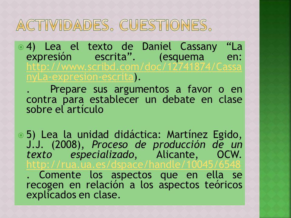 4) Lea el texto de Daniel Cassany La expresión escrita. (esquema en: http://www.scribd.com/doc/12741874/Cassa nyLa-expresion-escrita). http://www.scri