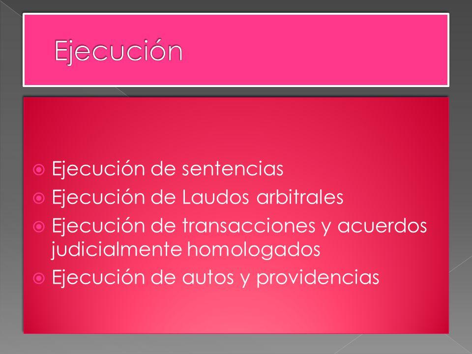 Ejecución de sentencias Ejecución de Laudos arbitrales Ejecución de transacciones y acuerdos judicialmente homologados Ejecución de autos y providenci