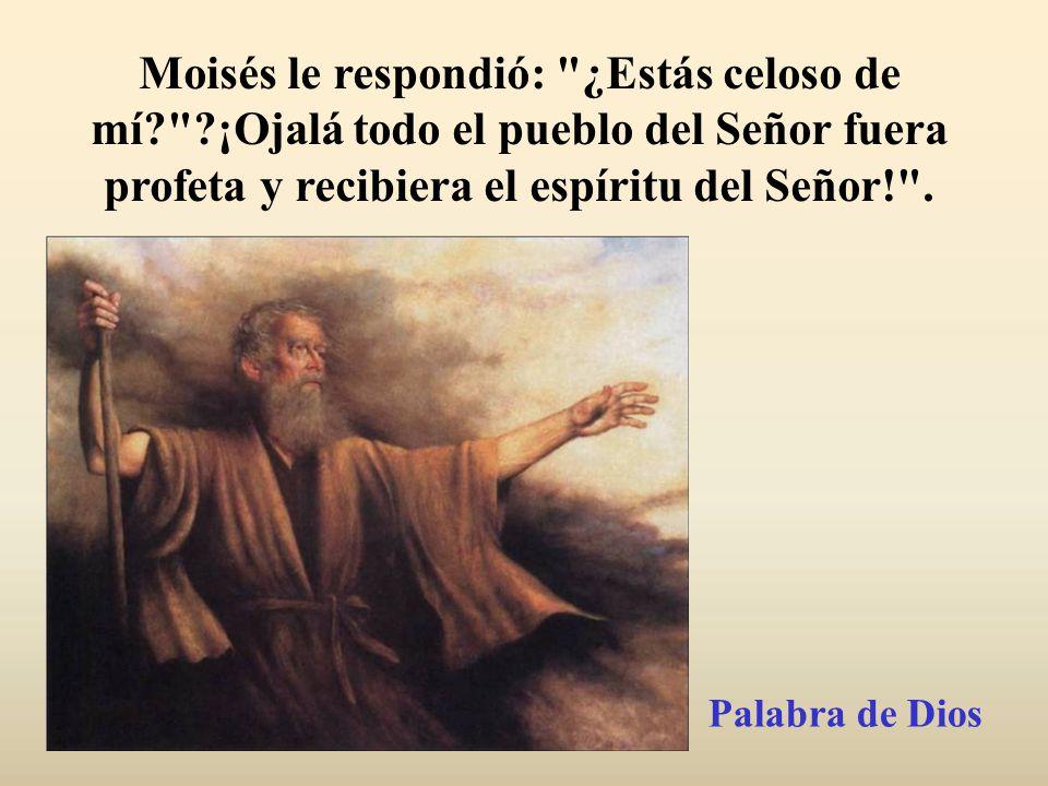 Josué, hijo de Nun, ayudante de Moisés desde joven, intervino: