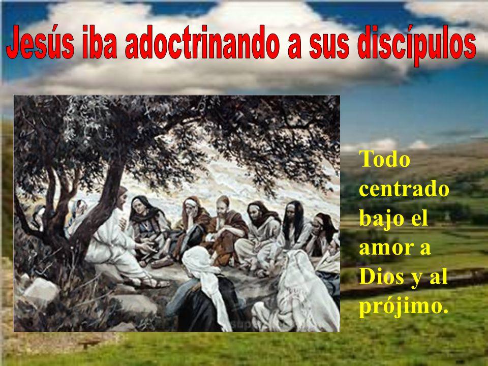 Todo centrado bajo el amor a Dios y al prójimo.