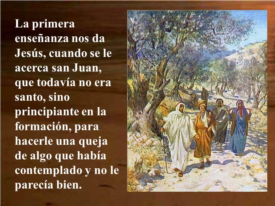 En aquel tiempo, dijo Juan a Jesús: