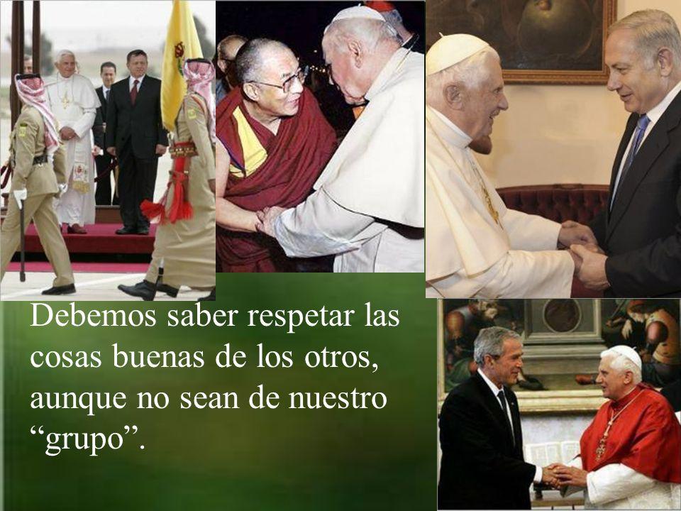 Debemos saber respetar las cosas buenas de los otros, aunque no sean de nuestro grupo.