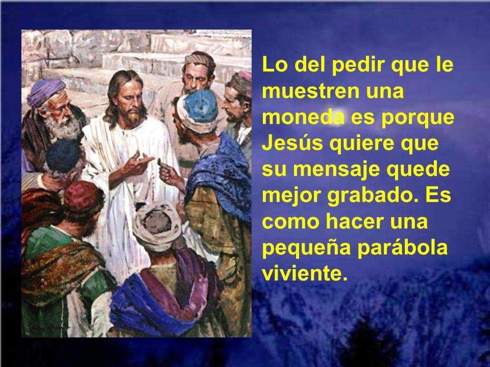 Jesús les dice que son hipócritas, porque bien saben que Él nunca habla de opciones políticas. Y que es tentar a Dios el querer meter a Dios en las op