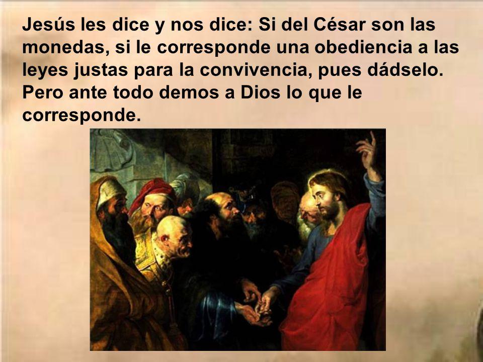 Esa frase de Jesús iba contra los judíos para quienes Dios era como su César, y contra los romanos para quienes el César era su dios. Así hay muchos e