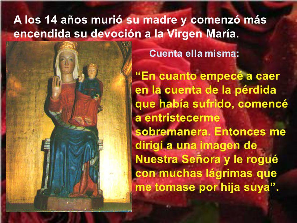 A los 14 años murió su madre y comenzó más encendida su devoción a la Virgen María.