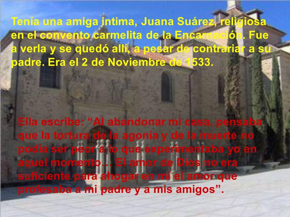 Tenía una amiga íntima, Juana Suárez, religiosa en el convento carmelita de la Encarnación.