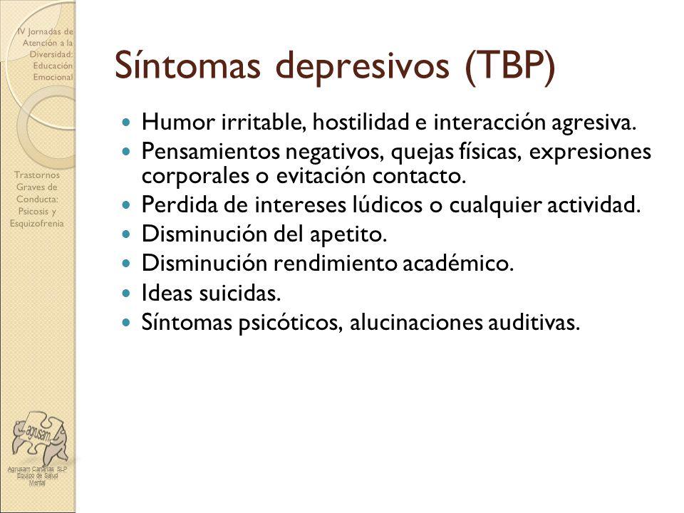 Trastornos Graves de Conducta: Psicosis y Esquizofrenia IV Jornadas de Atención a la Diversidad: Educación Emocional Síntomas depresivos (TBP) Humor i