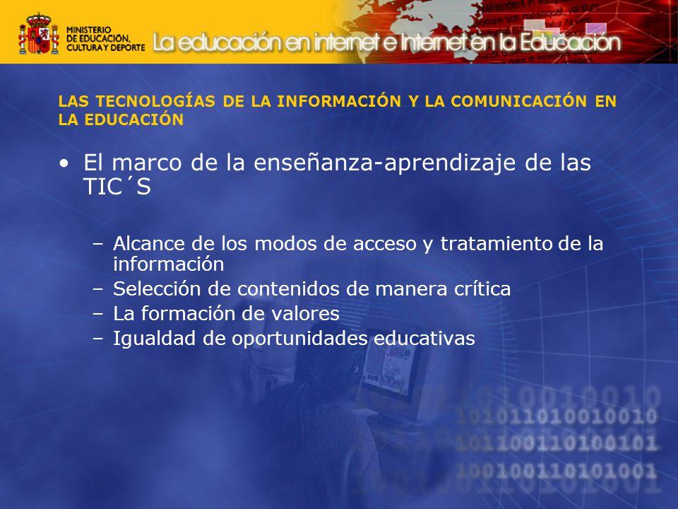 El marco de la enseñanza-aprendizaje de las TIC´S –Alcance de los modos de acceso y tratamiento de la información –Selección de contenidos de manera crítica –La formación de valores –Igualdad de oportunidades educativas