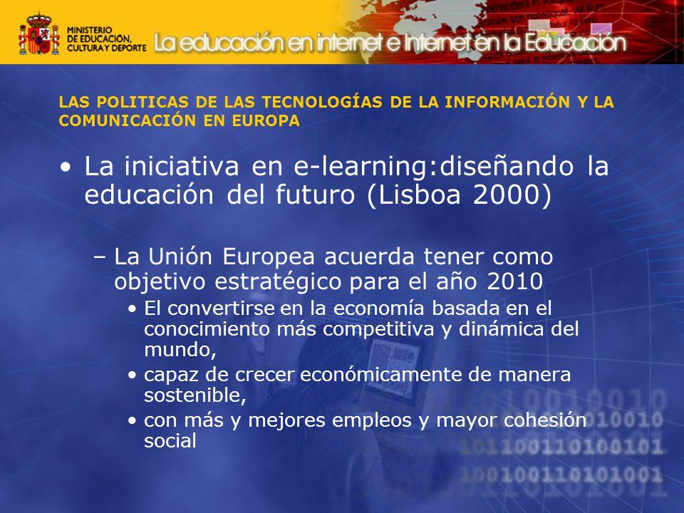 LAS POLITICAS DE LAS TECNOLOGÍAS DE LA INFORMACIÓN Y LA COMUNICACIÓN EN EUROPA La iniciativa en e-learning:diseñando la educación del futuro (Lisboa 2000) –La Unión Europea acuerda tener como objetivo estratégico para el año 2010 El convertirse en la economía basada en el conocimiento más competitiva y dinámica del mundo, capaz de crecer económicamente de manera sostenible, con más y mejores empleos y mayor cohesión social