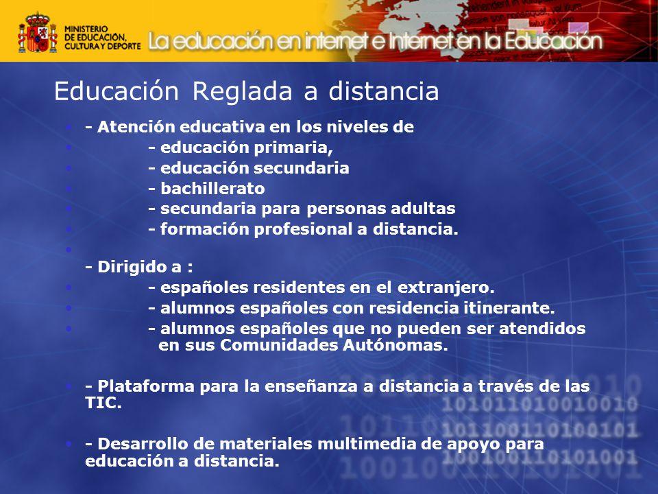 Educación Reglada a distancia - Atención educativa en los niveles de - educación primaria, - educación secundaria - bachillerato - secundaria para personas adultas - formación profesional a distancia.