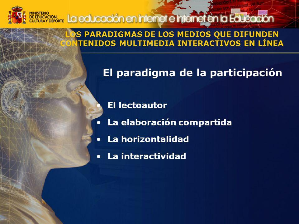 El paradigma de la participación El lectoautor La elaboración compartida La horizontalidad La interactividad LOS PARADIGMAS DE LOS MEDIOS QUE DIFUNDEN CONTENIDOS MULTIMEDIA INTERACTIVOS EN LÍNEA