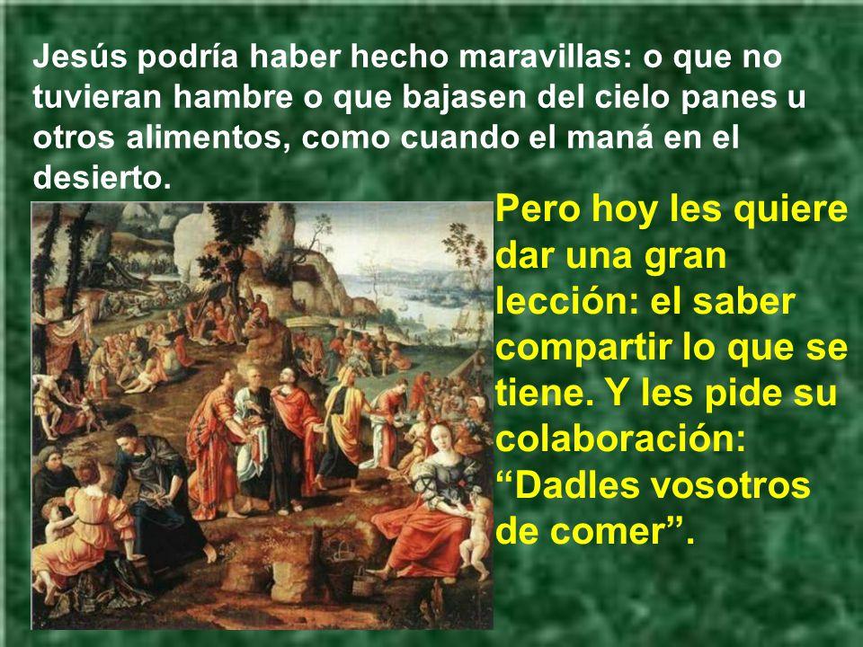 Los apóstoles piensan en una solución a su altura, que Jesús les despida y busquen algo de comer en las aldeas cercanas. Es una solución egoísta. Es c