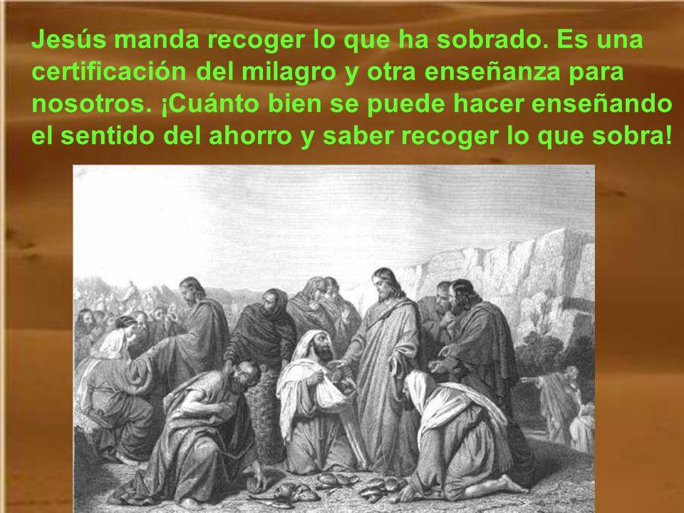 Jesús hizo el milagro y comieron todos: cinco mil hombres sin contar mujeres y niños. Esto parecería una mayor multitud; pero la costumbre de entonces