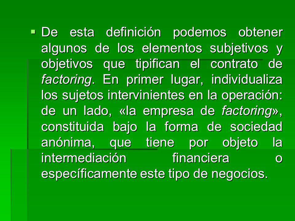 De esta definición podemos obtener algunos de los elementos subjetivos y objetivos que tipifican el contrato de factoring. En primer lugar, individual