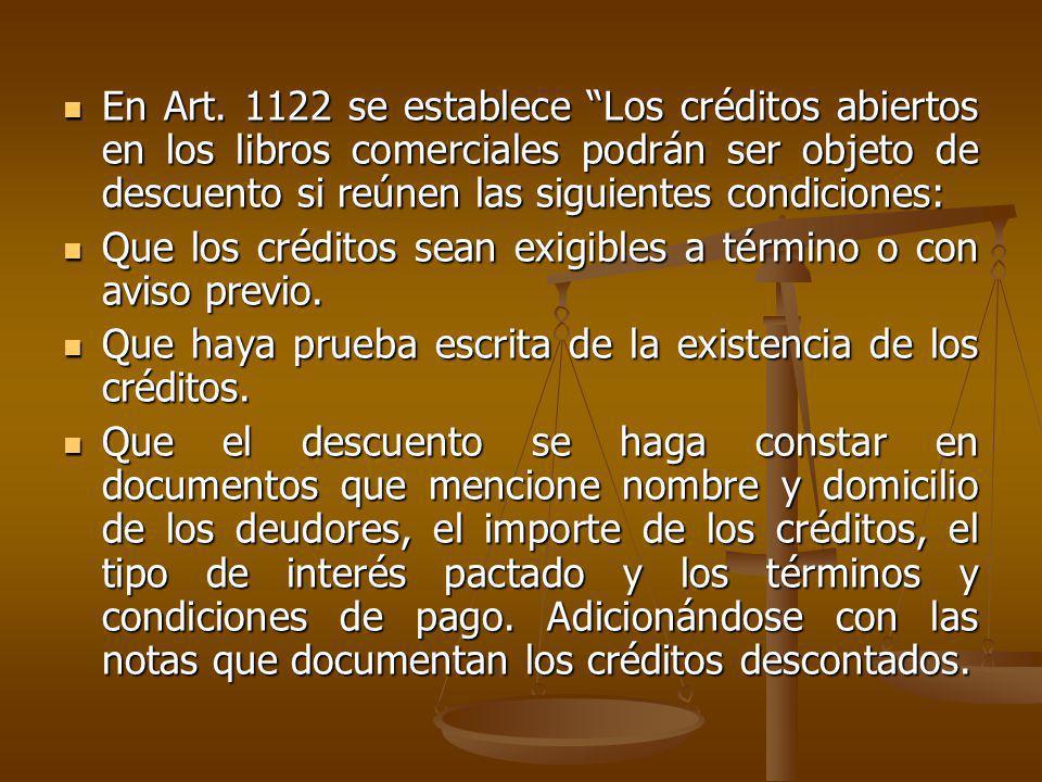 En Art. 1122 se establece Los créditos abiertos en los libros comerciales podrán ser objeto de descuento si reúnen las siguientes condiciones: En Art.