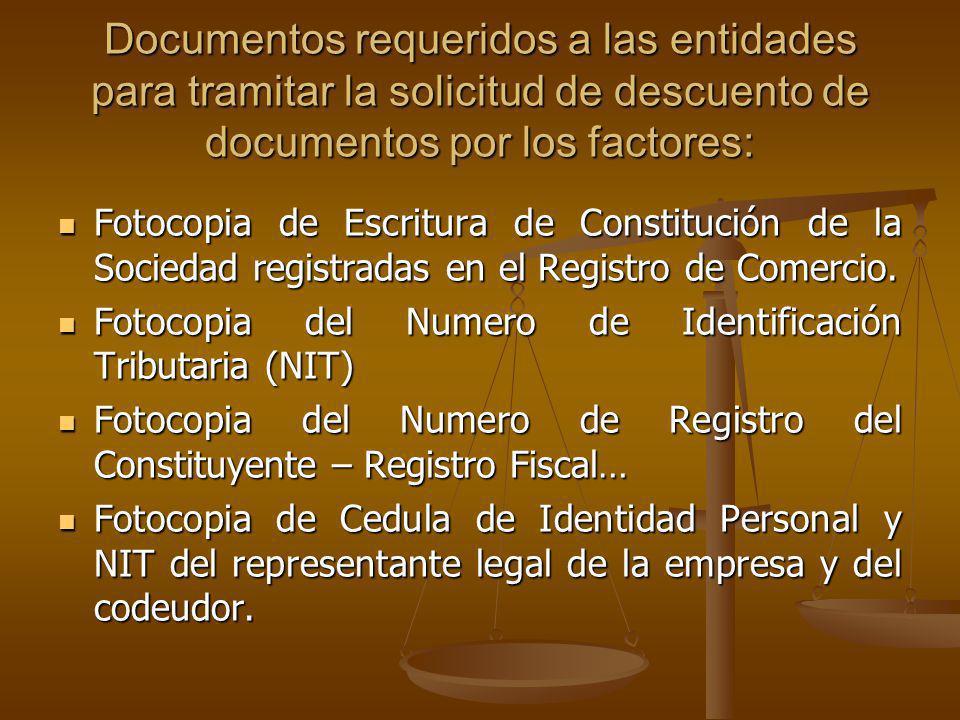 Documentos requeridos a las entidades para tramitar la solicitud de descuento de documentos por los factores: Fotocopia de Escritura de Constitución d