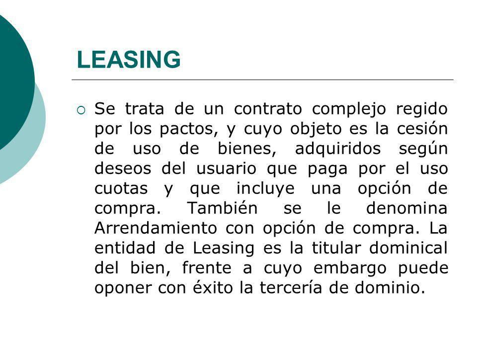 LEASING Se trata de un contrato complejo regido por los pactos, y cuyo objeto es la cesión de uso de bienes, adquiridos según deseos del usuario que p