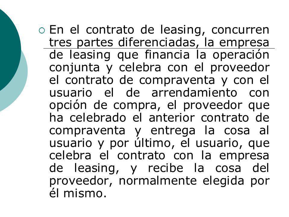 En el contrato de leasing, concurren tres partes diferenciadas, la empresa de leasing que financia la operación conjunta y celebra con el proveedor el