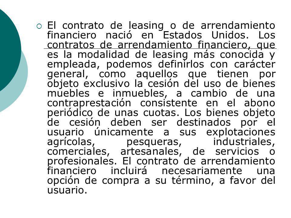 El contrato de leasing o de arrendamiento financiero nació en Estados Unidos. Los contratos de arrendamiento financiero, que es la modalidad de leasin