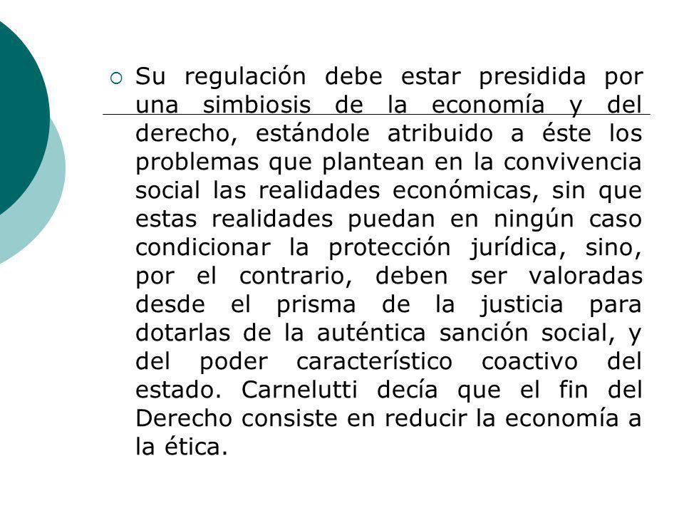 Su regulación debe estar presidida por una simbiosis de la economía y del derecho, estándole atribuido a éste los problemas que plantean en la convive