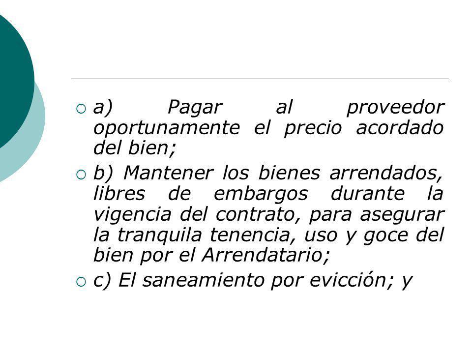 a) Pagar al proveedor oportunamente el precio acordado del bien; b) Mantener los bienes arrendados, libres de embargos durante la vigencia del contrat