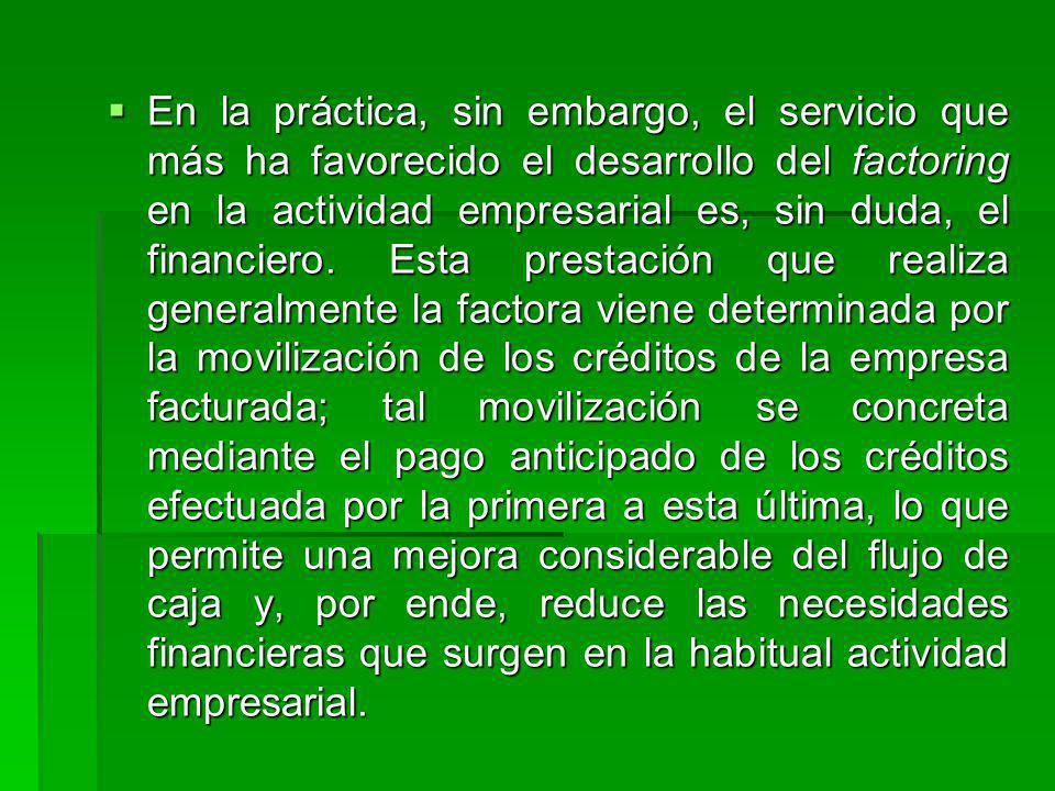 En la práctica, sin embargo, el servicio que más ha favorecido el desarrollo del factoring en la actividad empresarial es, sin duda, el financiero. Es