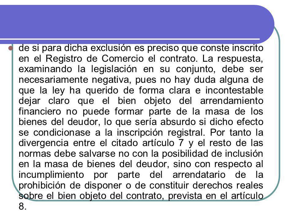 de si para dicha exclusión es preciso que conste inscrito en el Registro de Comercio el contrato. La respuesta, examinando la legislación en su conjun
