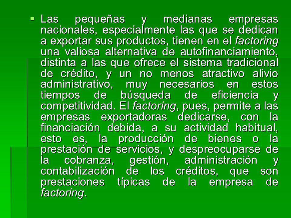 Las pequeñas y medianas empresas nacionales, especialmente las que se dedican a exportar sus productos, tienen en el factoring una valiosa alternativa